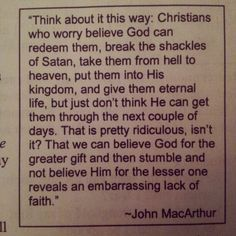John MacArthur quote  Believing GOD gets me through every day is the only way I get through everyday