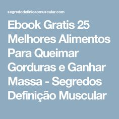 Ebook Gratis 25 Melhores Alimentos Para Queimar Gorduras e Ganhar Massa - Segredos Definição Muscular