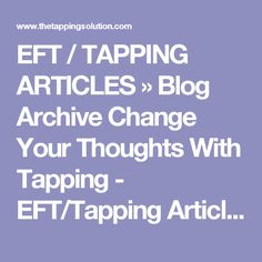 EFT / TAPPING ARTICLES » Blog Archive Change Your Thoughts With Tapping - EFT/Tapping Articles