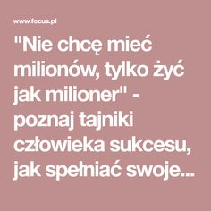 """""""Nie chcę mieć milionów, tylko żyć jak milioner"""" - poznaj tajniki człowieka sukcesu, jak spełniać swoje marzenia"""