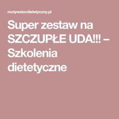 Super zestaw na SZCZUPŁE UDA!!! – Szkolenia dietetyczne Health Fitness, Shapes, Health And Fitness, Gymnastics