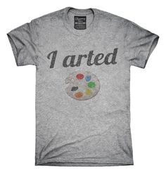 23bbbcc39bcd I Arted Funny Artist T-Shirt