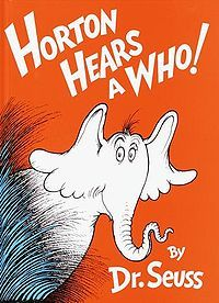 Why Horton Hears a Who... http://scripturesquegraphics.com/why-horton-hears-a-who/ Click on the image to read a devotional