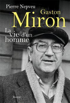 810. M676 Xn 2011   Gaston Miron : la vie d'un homme, biographie / Pierre Nepveu.   Montréal : Boréal, 2011