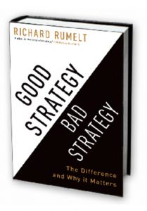 Good Strategy / Bad Strategy Book Cover  Strategy has 3 Key Elements: 1. Define the primary challenges or obstacles you face. 2. Define the general approach (guiding policy) for you/the organisation plans to overcome the items from (1). 3. A set of coherent actions and resource commitments designed to carry out the guiding policy.  You need to be specific! Say NO to many things to allow focus.