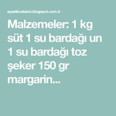 Malzemeler: 1 kg süt 1 su bardağı un 1 su bardağı toz şeker 150 gr margarin...