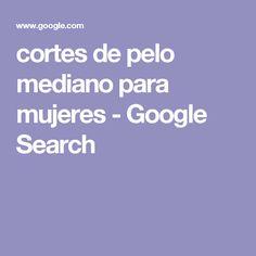cortes de pelo mediano para mujeres - Google Search