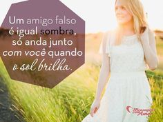 Um amigo falso é igual sombra, só anda junto com você quando o sol brilha. #amigo #falso #falsidade