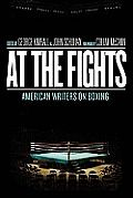 At the Fights: American Writers on Boxing  by George Kimball
