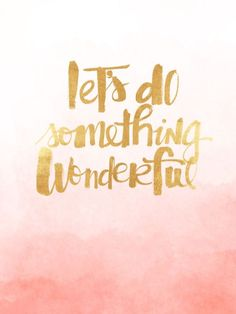 Lets do something wonderful. iPad Mini Resolution 768 x 1024