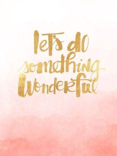 Lets do something wonderful. iPad Mini Resolution 768 x 1024