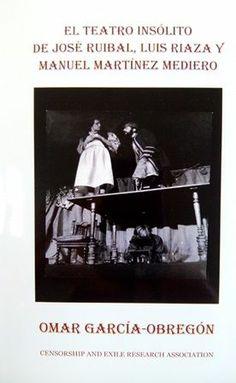 El teatro insólito de José Ruibal, Luis Riaza y Manuel Martínez Mediero / Omar García-Obregón