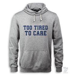 too tired to care