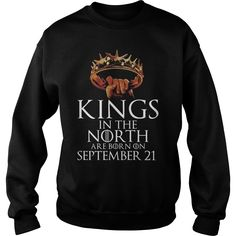 September_21 Kings in the North are Born in September_21 #gift #ideas #Popular #Everything #Videos #Shop #Animals #pets #Architecture #Art #Cars #motorcycles #Celebrities #DIY #crafts #Design #Education #Entertainment #Food #drink #Gardening #Geek #Hair #beauty #Health #fitness #History #Holidays #events #Home decor #Humor #Illustrations #posters #Kids #parenting #Men #Outdoors #Photography #Products #Quotes #Science #nature #Sports #Tattoos #Technology #Travel #Weddings #Women