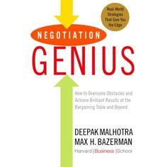 Negotiation Genius: How to Overcome Obstacles and Achieve Brilliant Results at the Bargaining Table and Beyond, by: Deepak Malhotra and Max H. Bazerman.