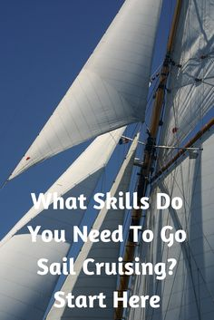 What Skills Do You Need To Go Sail Cruising?