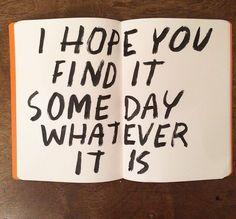 I hope I end up finding it