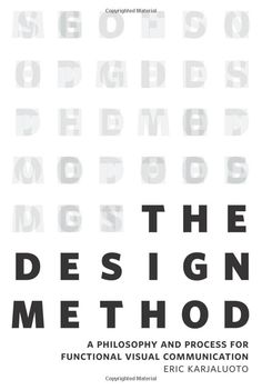 The Design Method: A Philosophy and Process for Functional Visual Communication (Voices That Matter): Eric Karjaluoto: 9780321928849: Amazon...