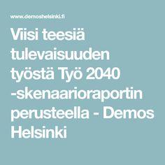 Viisi teesiä tulevaisuuden työstä Työ 2040 -skenaarioraportin perusteella - Demos Helsinki