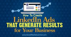 How to Create LinkedIn Ads That Generate Results For Your Business -  @smexaminer