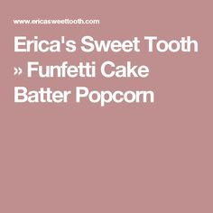Erica's Sweet Tooth  » Funfetti Cake Batter Popcorn
