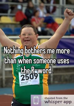 """This picture shows a Special Olympics athlete with one of his quotes, """"Nothing bothers me more than when someone uses the R-word."""" It shows that this word is hurtful to everyone and reminds me of the open letter to Ann Coulter. Spread the word to end the word!"""