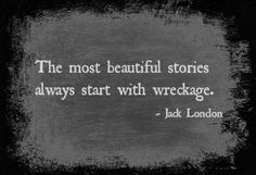 The most beautiful stories always start with wreckage.