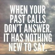Leave the past in the past !