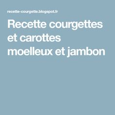 Recette courgettes et carottes moelleux et jambon