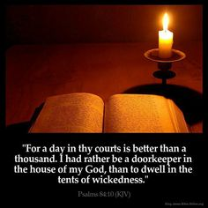 """For a day in thy courts is better than a thousand. I had rather be a doorkeeper in the house of my God, than to dwell in the tents of wickedness"" (Psalm 84:10). #KWMinistries"