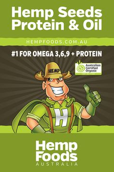 Hemp Man says Hemp Seeds Protein & Oil are #1 for omega 3,6,9 and Protein. www.hempfoods.com.au