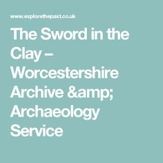 The Sword in the Clay – Worcestershire Archive & Archaeology Service