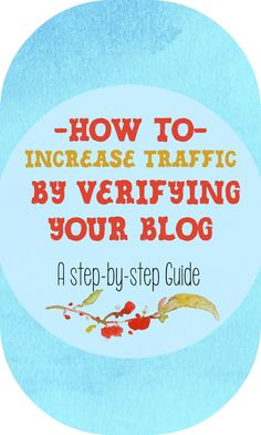 Are you trying  to increase traffic to your blog? Here is a step-by-step guide for increasing traffic by verifying your blog.