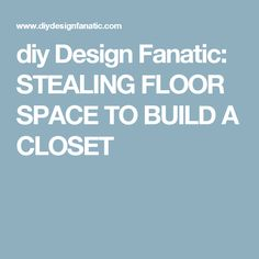 diy Design Fanatic: STEALING FLOOR SPACE TO BUILD A CLOSET