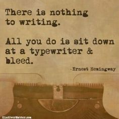 And Hemingway's case.... Get really drunk. I certainly couldn't write wasted I've tried. Ha!