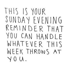 Bernie Fussenegger posted an update 3 hours ago This is your Sunday evening reminder that you can handle whatever this coming week throws at you! When something rough comes along, take it all in, access, don't stress and then work out of plan for success. Week End Quotes, Quotes Enjoy Life, Fun Weekend Quotes, Sunday Quotes Funny, Night Quotes, Happy Quotes, Positive Quotes, Motivational Quotes, Funny Quotes