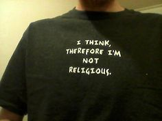 Atheism, Religion, God is Imaginary, Critical Thinking. I think therefore Im not religious.