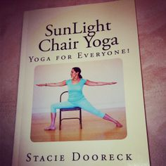 My new book out 2/1: SunLight Chair Yoga: Yoga for Everyone! color edition available! Adapt yoga at all stages and ages so you can practice always: if injured, ill, in a wheelchair, at work or on an airplane. www.sunlightchairyoga.com