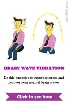 Brain Wave Vibration is a Dahn Yoga exercise that helps recover your normal, pure brain waves to reduce stress and recover your innate joy. ...