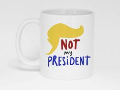 Not My President Mug, Gift, Trump, Hand Lettering, Political, Funny, Gift for Him, Gift for her, A couple of Mugs, America, USA by ACoupleOfMugs on Etsy