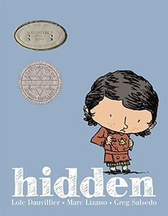 """Hidden: A Child's Story of the Holocaust by Loic Dauvillier, """"In this gentle, poetic young graphic novel, Dounia, a grandmother, tells her granddaughter the story even her son has never heard: how, as a young Jewish girl in Paris, she was hidden away from the Nazis by a series of neighbors and friends who risked their lives to keep her alive when her parents had been taken to concentration camps."""""""
