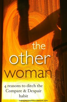 The Other Woman. (Or: I'm no good at housework.) 4 ways to make it easier to ditch the soul-sapping Compare-&-Despair habit. Book Extracts, Make Peace, Other Woman, Survival Guide, Life Inspiration, Goddesses, Blues, Feelings, Tips