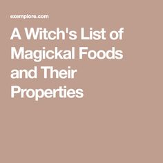 ☽✪☾...A Witch's List of Magickal Foods and Their Properties