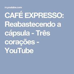 CAFÉ EXPRESSO: Reabastecendo a cápsula - Três corações - YouTube