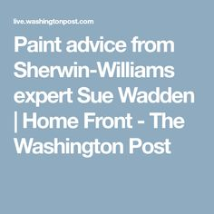 Paint advice from Sherwin-Williams expert Sue Wadden | Home Front - The Washington Post