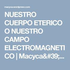 NUESTRO CUERPO ETERICO O NUESTRO CAMPO ELECTROMAGNETICO   Macyca's Blog