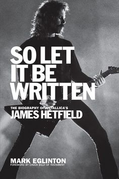 James Hetfield Unauthorized Biography So Let It Be Written Coming In April