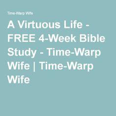 A Virtuous Life - FREE 4-Week Bible Study - Time-Warp Wife | Time-Warp Wife