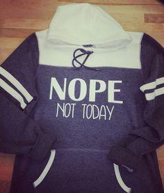 Nope not today, hooded sweatshirt.