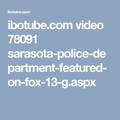 ibotube.com video 78091 sarasota-police-department-featured-on-fox-13-g.aspx